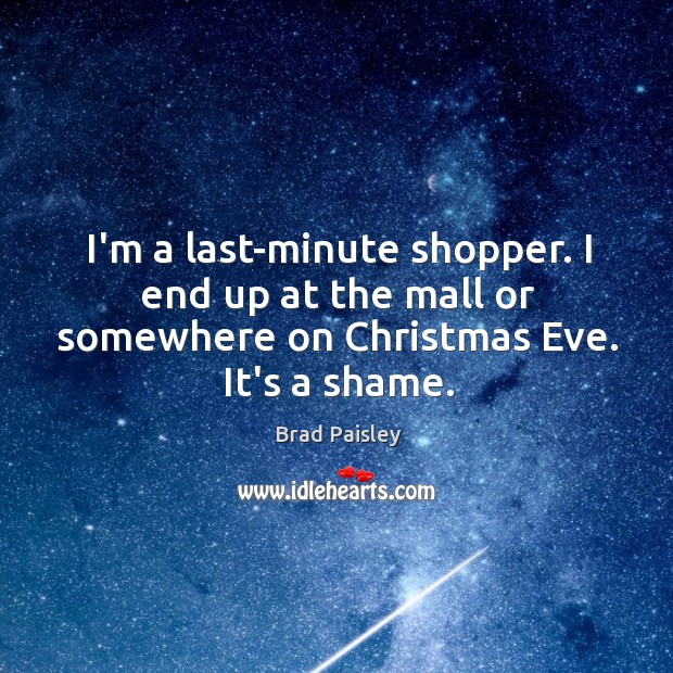 I'm a last-minute shopper. I end up at the mall or somewhere Image