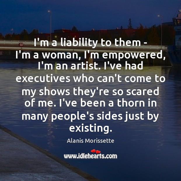 Image, I'm a liability to them – I'm a woman, I'm empowered, I'm