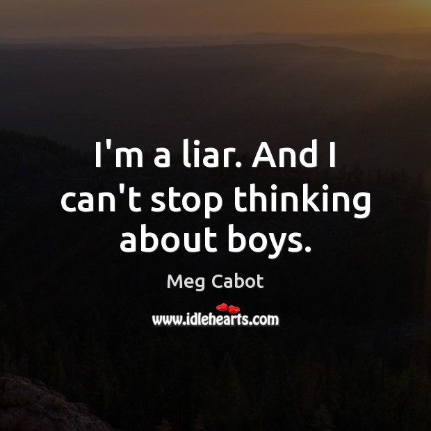 I'm a liar. And I can't stop thinking about boys. Image