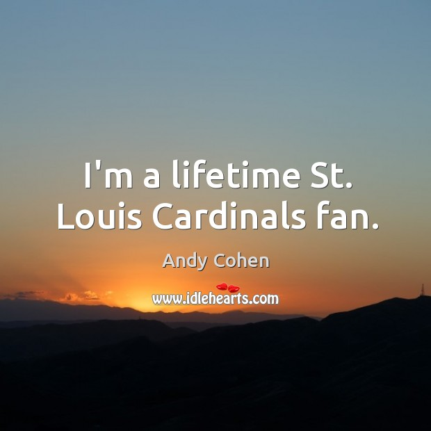 I'm a lifetime St. Louis Cardinals fan. Image