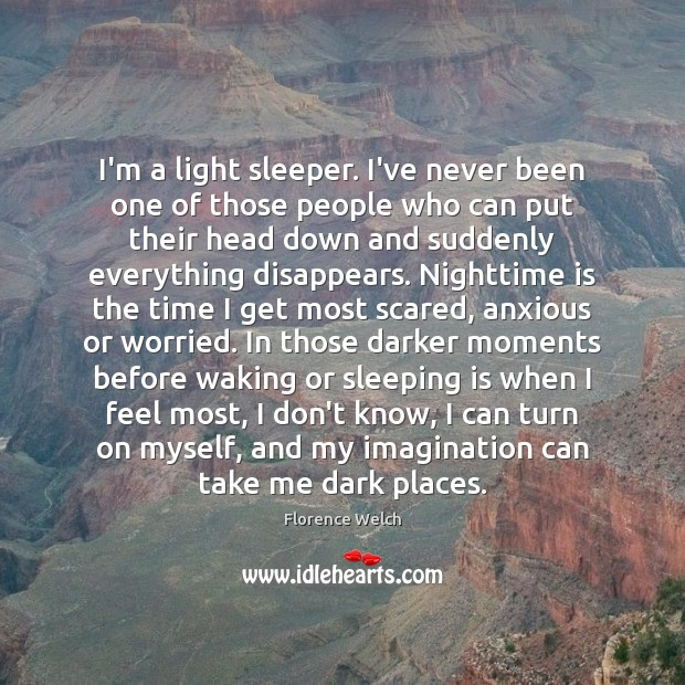 I'm a light sleeper. I've never been one of those people who Florence Welch Picture Quote