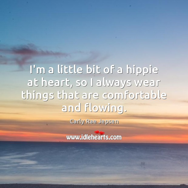 I'm a little bit of a hippie at heart, so I always Carly Rae Jepsen Picture Quote