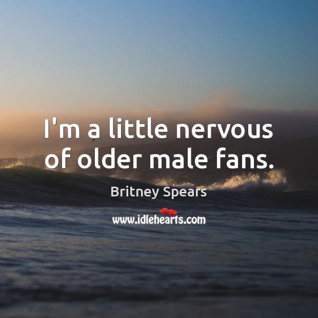 I'm a little nervous of older male fans. Image