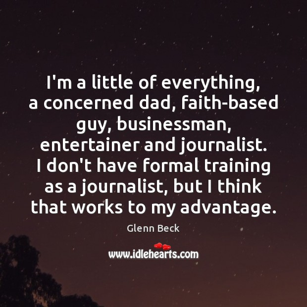 I'm a little of everything, a concerned dad, faith-based guy, businessman, entertainer Image