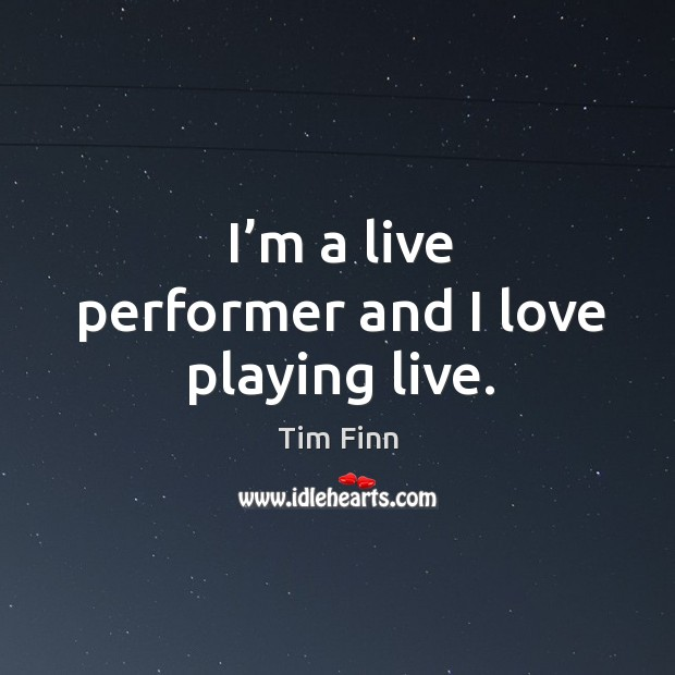 I'm a live performer and I love playing live. Image
