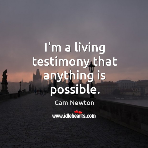 I'm a living testimony that anything is possible. Image