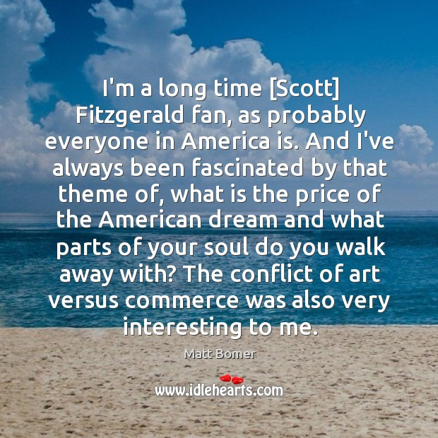 I'm a long time [Scott] Fitzgerald fan, as probably everyone in America Image
