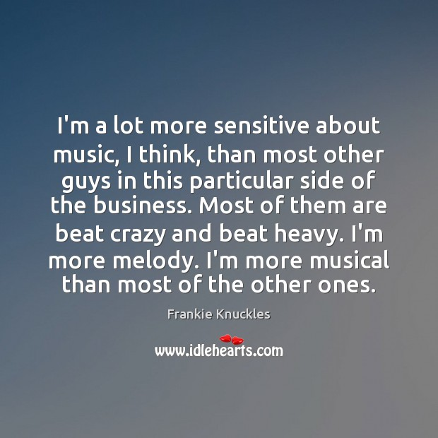 I'm a lot more sensitive about music, I think, than most other Business Quotes Image