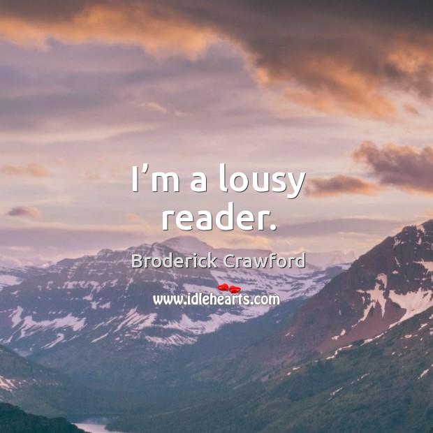Image, I'm a lousy reader.
