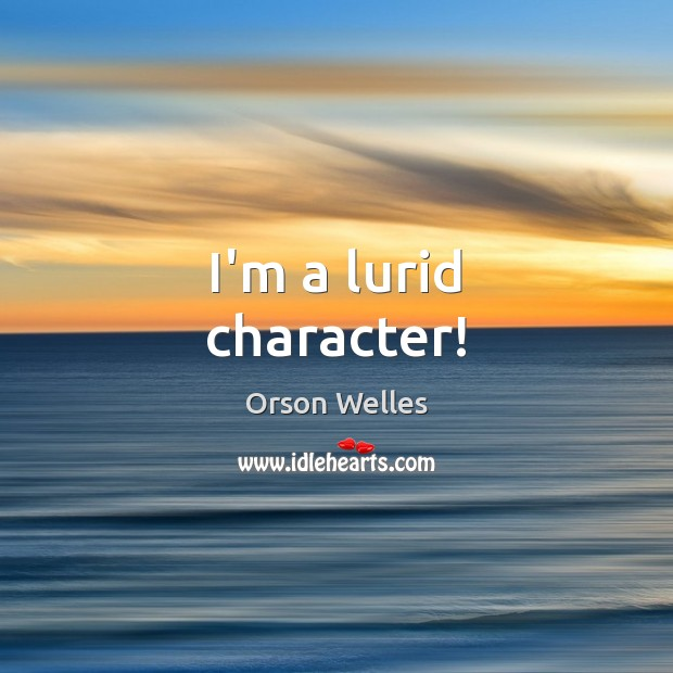 I'm a lurid character! Image