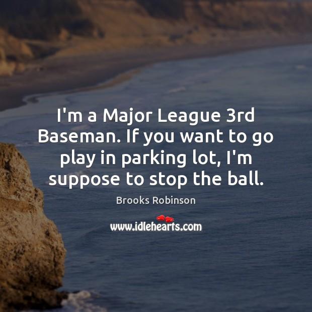 I'm a Major League 3rd Baseman. If you want to go play Image