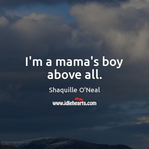 I'm a mama's boy above all. Image