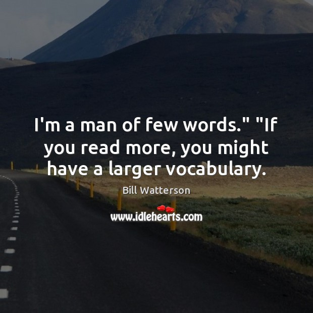 """Image, I'm a man of few words."""" """"If you read more, you might have a larger vocabulary."""