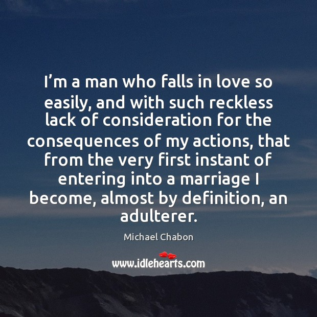 I'm a man who falls in love so easily, and with Image
