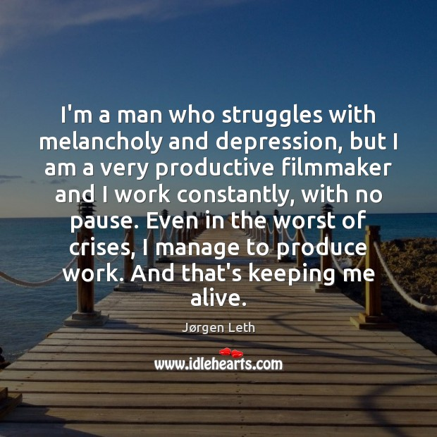 I'm a man who struggles with melancholy and depression, but I am Image