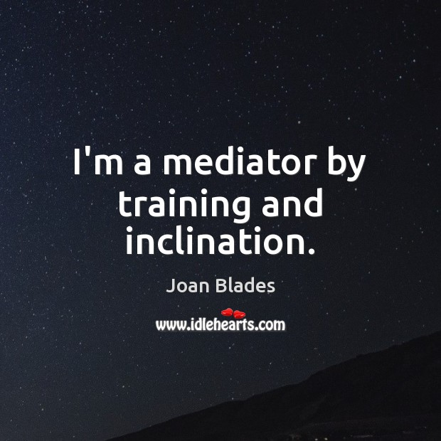 I'm a mediator by training and inclination. Image