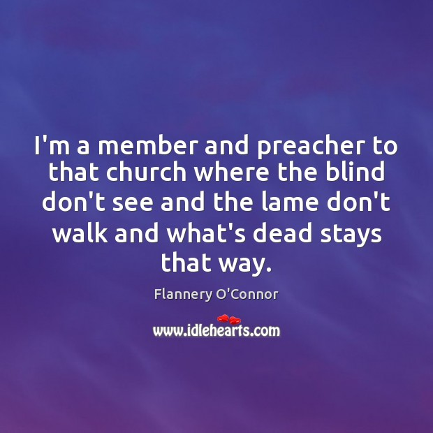 Image, I'm a member and preacher to that church where the blind don't