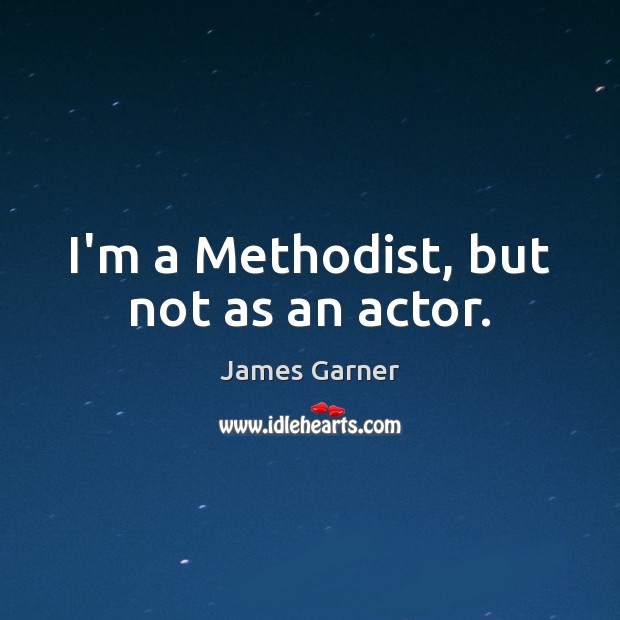 I'm a Methodist, but not as an actor. Image