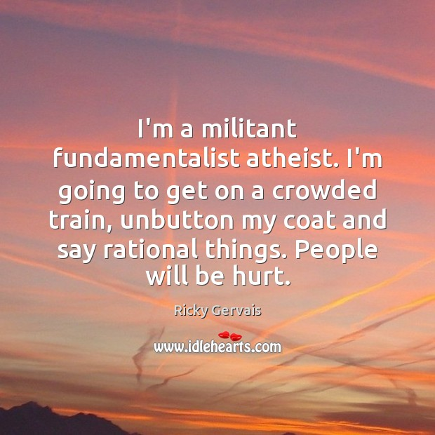 I'm a militant fundamentalist atheist. I'm going to get on a crowded Image