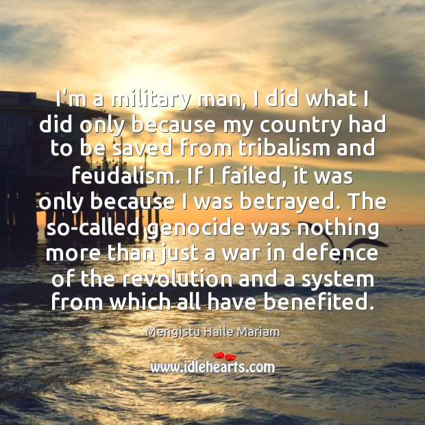 I'm a military man, I did what I did only because my Image
