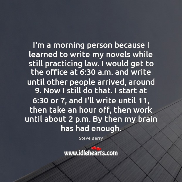 I'm a morning person because I learned to write my novels while Image