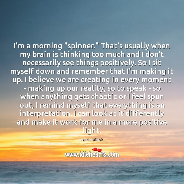 """Image, I'm a morning """"spinner."""" That's usually when my brain is thinking too"""