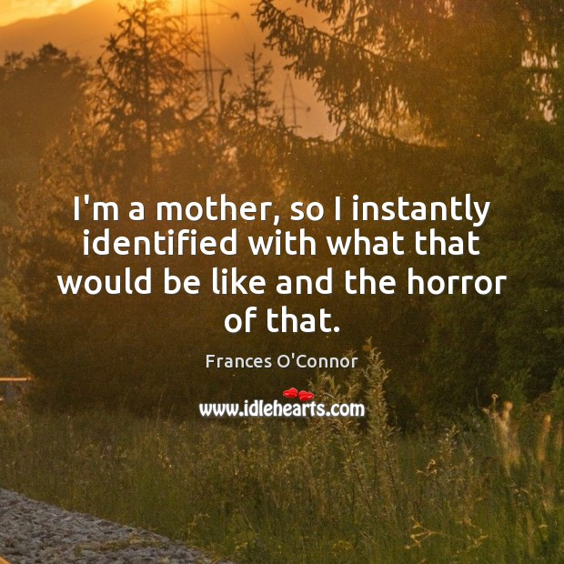 I'm a mother, so I instantly identified with what that would be Image