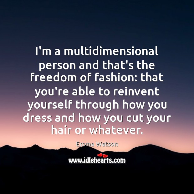 I'm a multidimensional person and that's the freedom of fashion: that you're Image