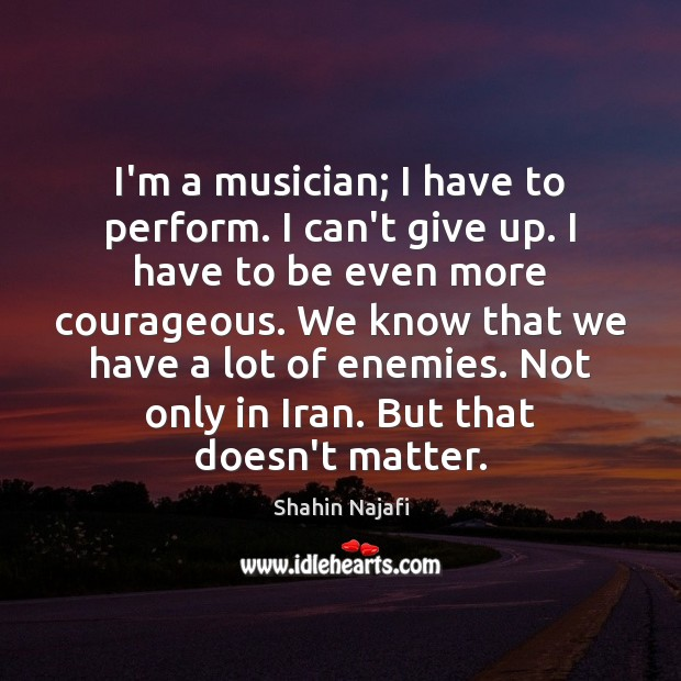 I'm a musician; I have to perform. I can't give up. I Image