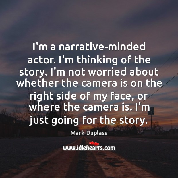 I'm a narrative-minded actor. I'm thinking of the story. I'm not worried Mark Duplass Picture Quote
