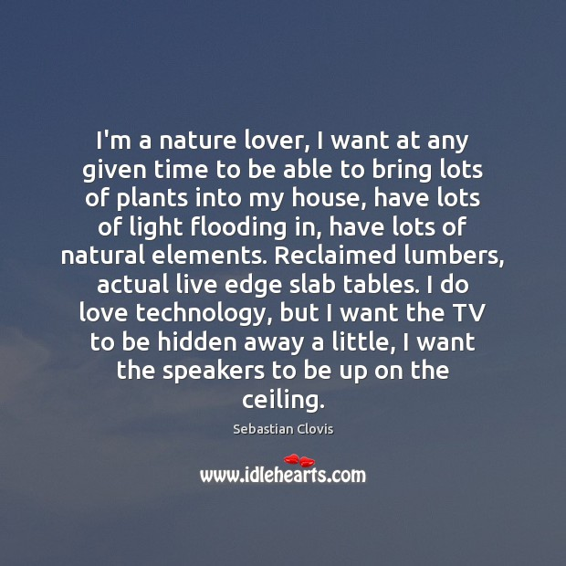 I'm a nature lover, I want at any given time to be Sebastian Clovis Picture Quote