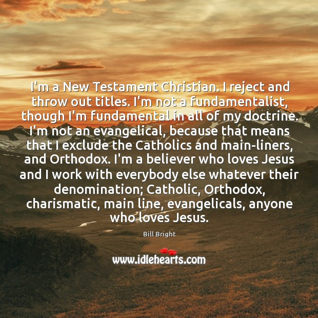 Image, I'm a New Testament Christian. I reject and throw out titles. I'm