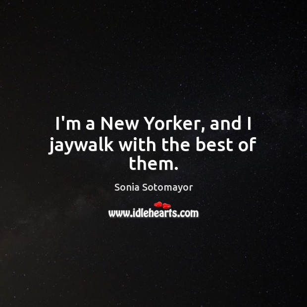 I'm a New Yorker, and I jaywalk with the best of them. Image