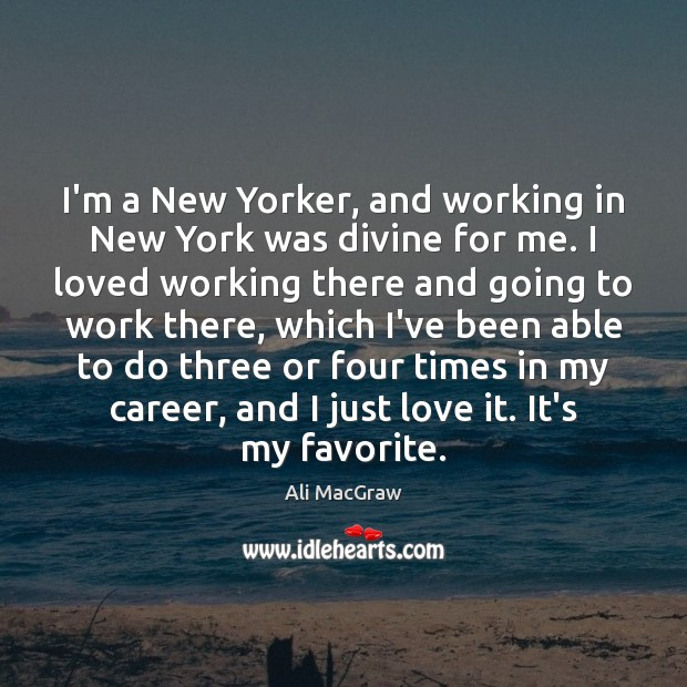 Image, I'm a New Yorker, and working in New York was divine for