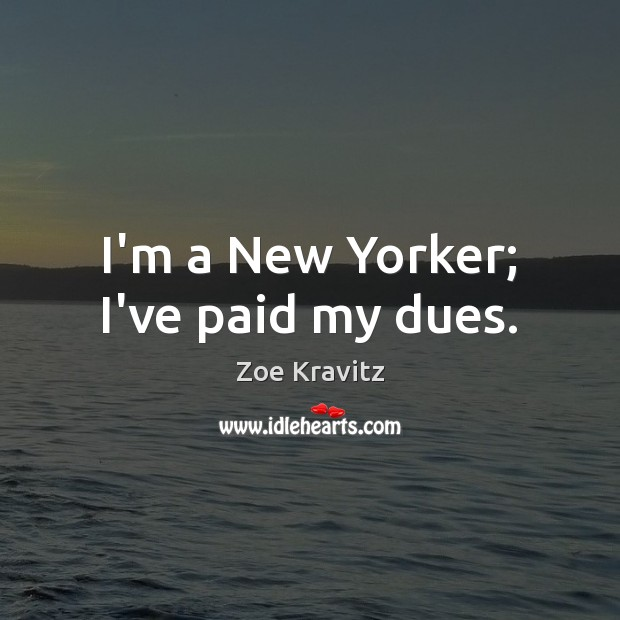 I'm a New Yorker; I've paid my dues. Image