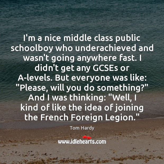 I'm a nice middle class public schoolboy who underachieved and wasn't going Image
