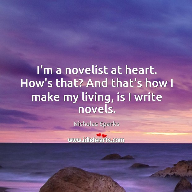 I'm a novelist at heart. How's that? And that's how I make my living, is I write novels. Image