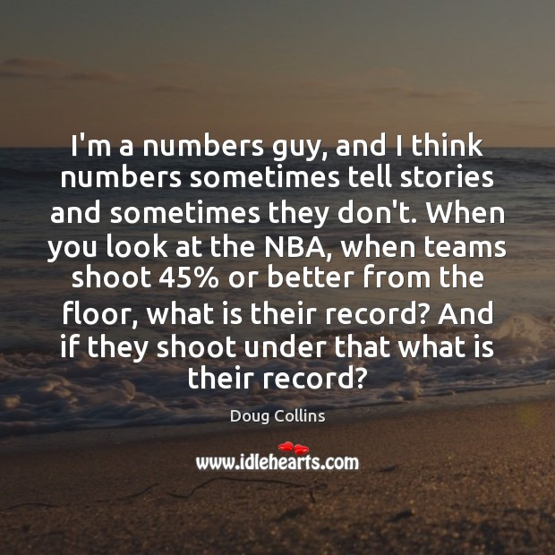 Image, I'm a numbers guy, and I think numbers sometimes tell stories and