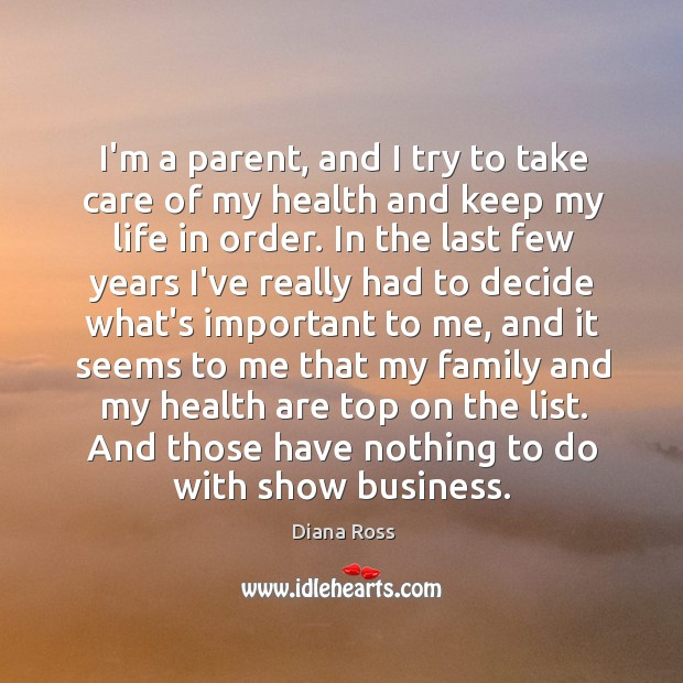 I'm a parent, and I try to take care of my health Diana Ross Picture Quote