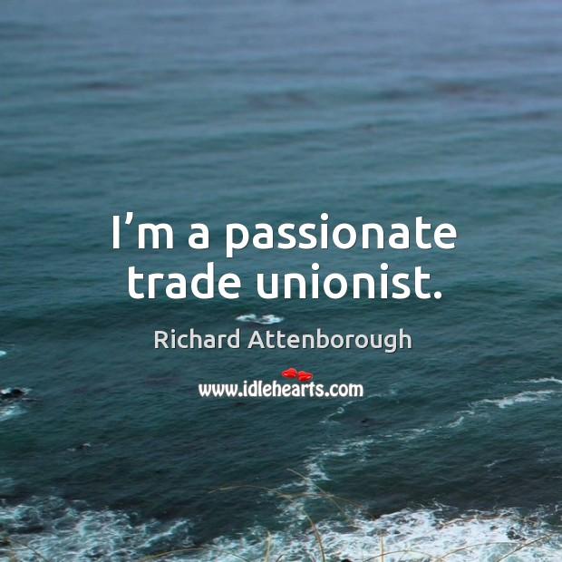 I'm a passionate trade unionist. Image