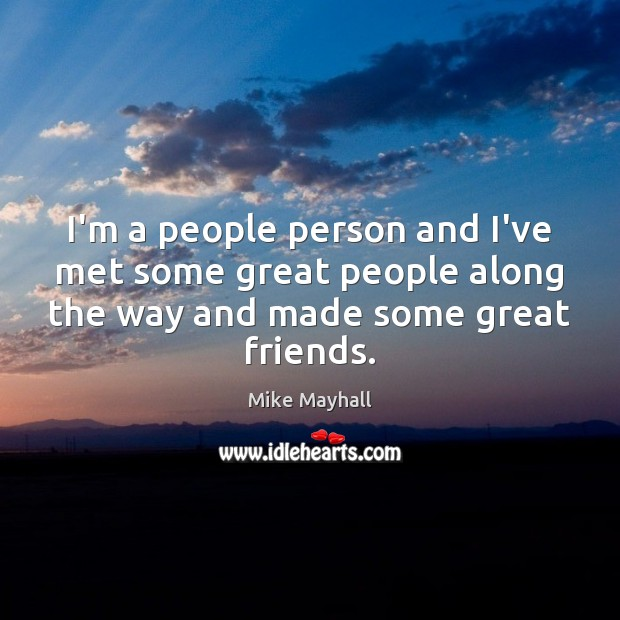 I'm a people person and I've met some great people along the Image