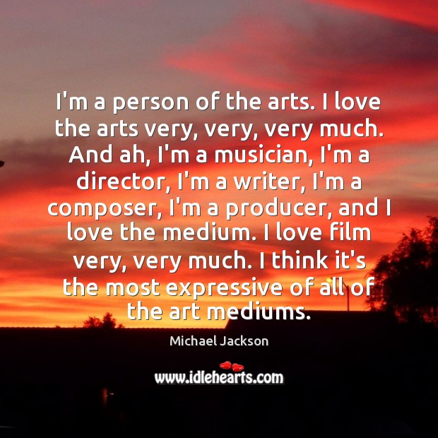I'm a person of the arts. I love the arts very, very, Image