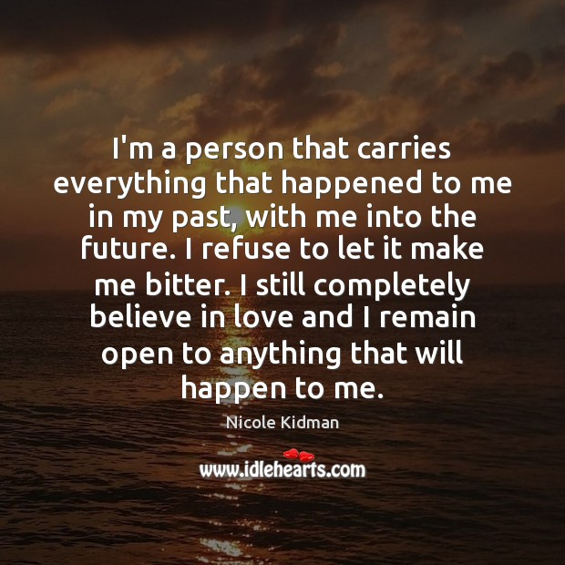 I'm a person that carries everything that happened to me in my Image