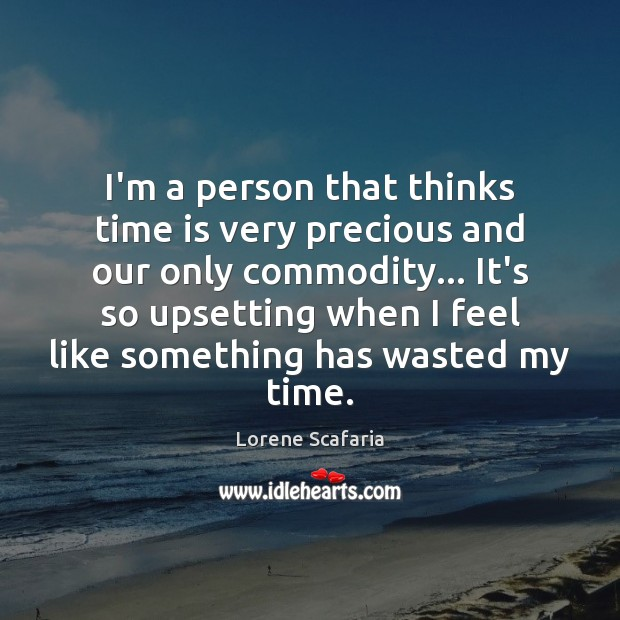 I'm a person that thinks time is very precious and our only Image