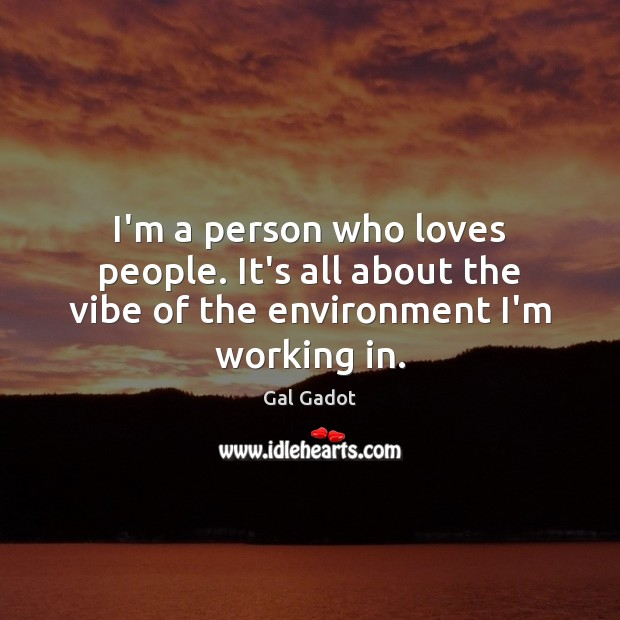 I'm a person who loves people. It's all about the vibe of the environment I'm working in. Image