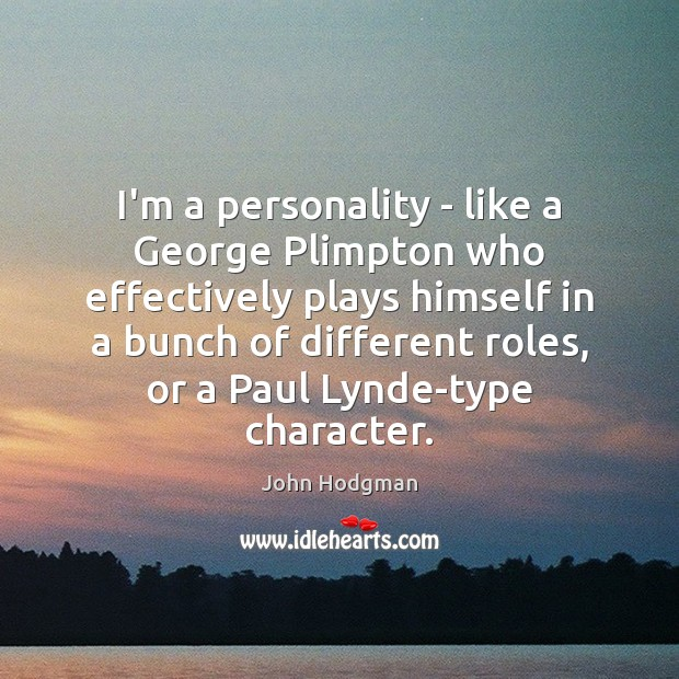 John Hodgman Picture Quote image saying: I'm a personality – like a George Plimpton who effectively plays himself