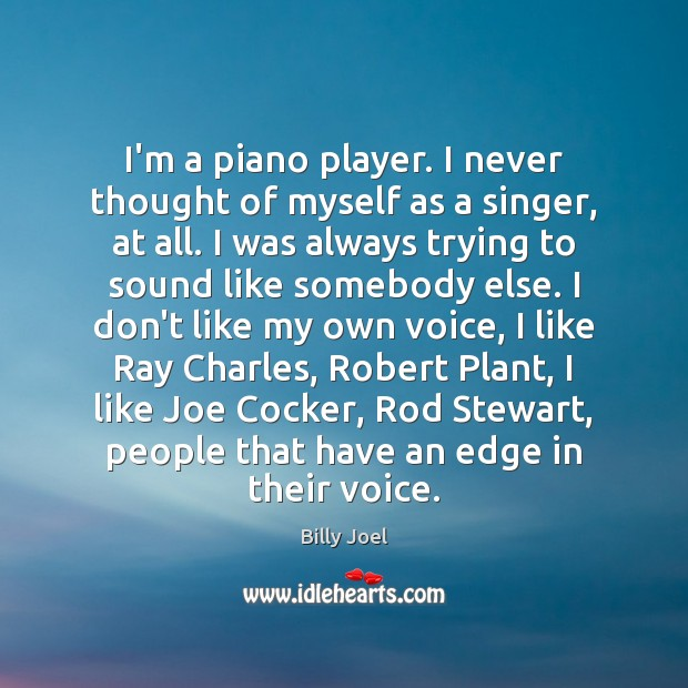I'm a piano player. I never thought of myself as a singer, Image