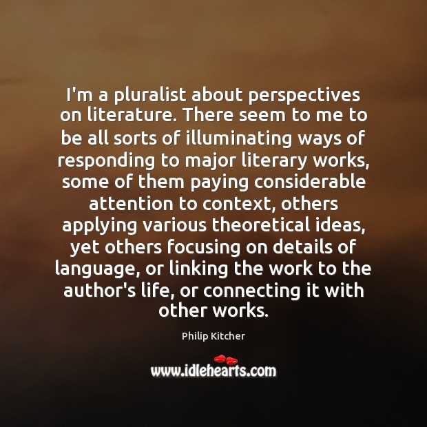 I'm a pluralist about perspectives on literature. There seem to me to Image