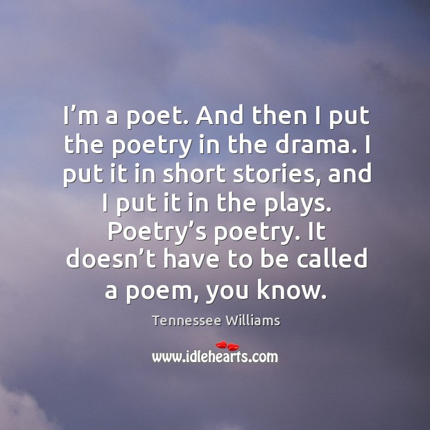 I'm a poet. And then I put the poetry in the Image