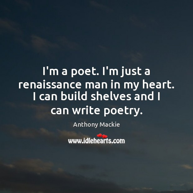 I'm a poet. I'm just a renaissance man in my heart. I Image